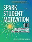 Spark Student Motivation: 101 Easy Activities for Cooperative Learning