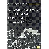 La bataille américaine du fédéralisme: John C. Calhoun et l'annulation (1828-1833) (Léviathan)