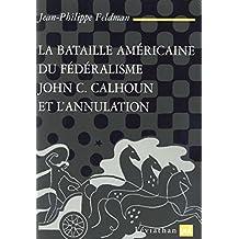 La bataille américaine du fédéralisme: John C. Calhoun et l'annulation (1828-1833) (Léviathan) (French Edition)