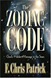 The Zodiac Code: God's Hidden Messages in the Stars