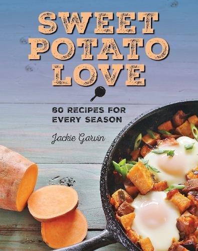 Sweet Potato Love: 60 Recipes for Every Season
