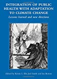 img - for Integration of Public Health with Adaptation to Climate Change: Lessons Learned and New Directions book / textbook / text book