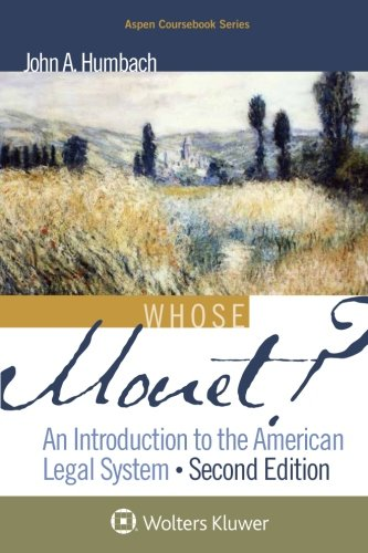 Whose Monet: An Introduction To the American Legal System (Aspen Coursebook) -