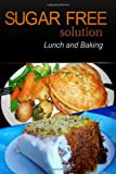Sugar-Free Solution - Lunch and Baking, Sugar-Free Solution 2 Pack Books, 1494777231