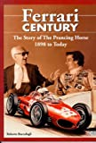 Ferrari Century : The Story of the Prancing Horse from 1898 until Today, Boccafogli, Roberto, 0760305501