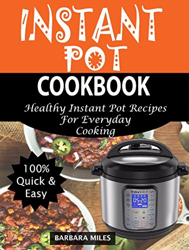 INSTANT POT COOKBOOK: Healthy Instant Pot Recipes For Everyday Cooking by BARBARA  MILES