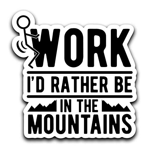 Screw Work, I'd Rather Be in The Mountains Decal Sticker Car Truck Van Bumper Window Laptop Cup Wall - One 6 Inch Decal - MKS0411