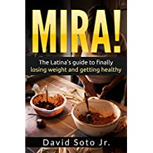MIRA!: The Latina's Guide to Finally Losing Weight and Getting Healthy.