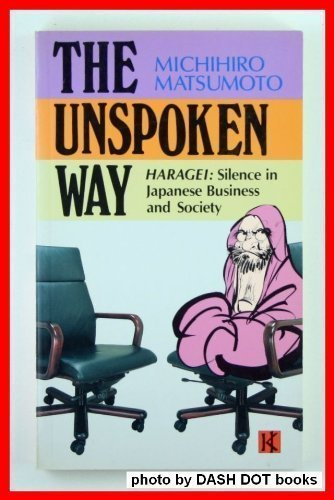 The Unspoken Way Haragei: Silence in Japanese Business and Society