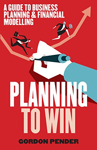 Planning to Win: A Guide to Business Planning & Financial Modelling