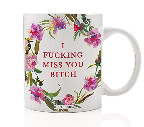 i fucking miss you bitch coffee mug gift idea missing best friend female bff womans birthday
