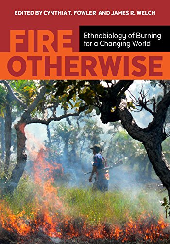 Book cover from Fire Otherwise: Ethnobiology of Burning for a Changing World by Cynthia T Fowler