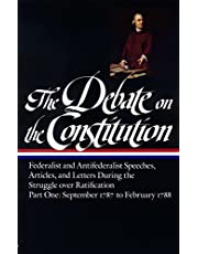 The Debate on the Constitution: Federalist and Antifederalist Speeches, Articles, and Letters During the Struggle over Ratification Vol. 1 (LOA #62): September 1787-February 1788