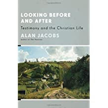 Looking Before and After: Testimony and the Christian Life (Stob Lectures 2006)