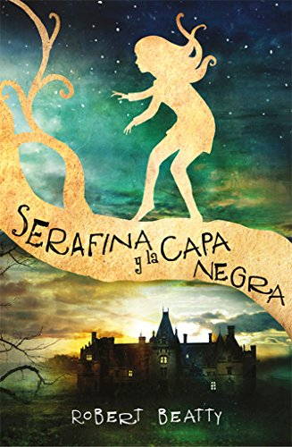 Serafina y la capa negra / Serafina and the Black Cloak (Spanish Edition)