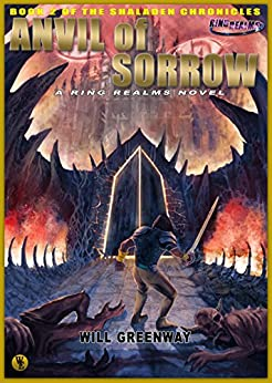 A Ring Realms Novel: Shaladen Chronicles Book 2: Anvil of Sorrow by [Greenway, Will]