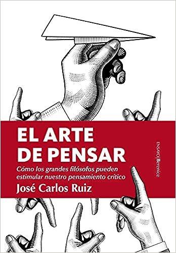 El arte de pensar (Ensayo): Amazon.es: José Carlos Ruiz ...