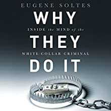Why They Do It: Inside the Mind of the White-Collar Criminal Audiobook by Eugene Soltes Narrated by Johnny Heller, Eugene Soltes