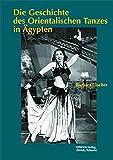 Die Geschichte des orientalischen Tanzes in Ägypten