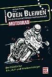 Oben bleiben - Das Buch zur Motorrad-Fahrsicherheit: Der Coach für Ein-, Auf- und Wiedereinsteiger
