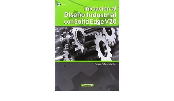 Iniciación al diseño industrial con SolidEdge V20: FRANCISCO W ...