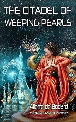 The Citadel of Weeping Pearls (Xuya Universe) by [Aliette de Bodard]