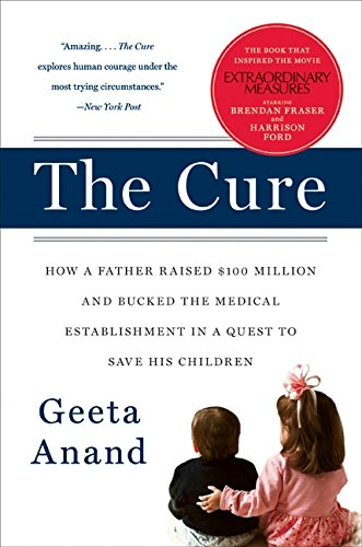 The Cure: How a Father Raised $100 Million-and Bucked the Medical Establishment-in a Quest to Save His Children
