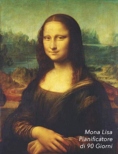 Mona Lisa Pianificatore di 90 Giorni: Leonardo da Vinci   Agenda di 3 Mesi con Calendario 2019   Organizzatore di Programmi Mensili   12 Settimane (Italian Edition)
