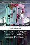 The Perpetual Immigrant and the Limits of Athenian Democracy (Classics after Antiquity)