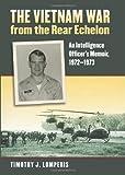 img - for The Vietnam War from the Rear Echelon: An Intelligence Officer's Memoir, 1972-1973 (Modern War Studies) book / textbook / text book