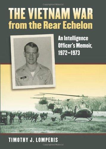 Read Online The Vietnam War from the Rear Echelon: An Intelligence Officer's Memoir, 1972-1973 (Modern War Studies) pdf epub