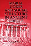 Moral Codes and Social Structure in Ancient Greece: A Sociology of Greek Ethics From Homer to the Epicureans and Stoics (SUNY series in the Sociology of Culture)