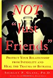 Not ''Just Friends'': Rebuilding Trust and Recovering Your Sanity After Infidelity