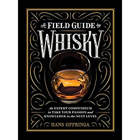 A Field Guide to Whisky: An Expert Compendium to Take Your Passion and Know...