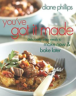 You Ve Got It Made Deliciously Easy Meals To Make Now And Bake