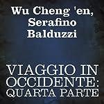 Viaggio in Occidente: quarta parte: [Journey to the West: Part 4] | Wu Cheng 'en,Serafino Balduzzi