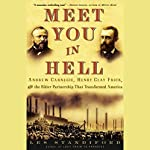 Meet You in Hell: Carnegie, Frick, and the Bitter Partnership That Transformed America | Les Standiford