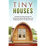 Tiny Houses: Complete Tiny House Guide with Construction Advice, Design Ideas, and Budgeting Tips for Tiny House Living (Tiny House Building, Small Houses, Decluttering)