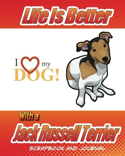 Life Is Better With A Jack Russell Terrier Scrapbook and Journal: Dog Vaccination Record, Puppy Baby Book and Memory Book (Dog Scrapbook) PDF