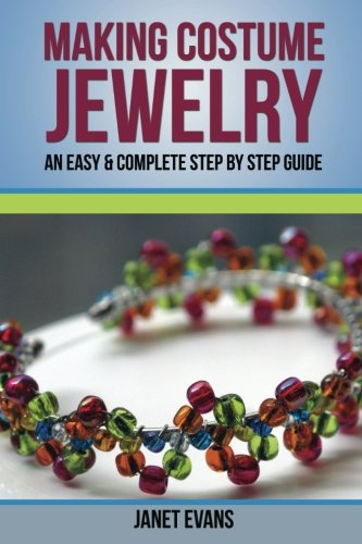 Making Of Costume Jewellery (Making Costume Jewelry: An Easy & Complete Step by Step Guide)