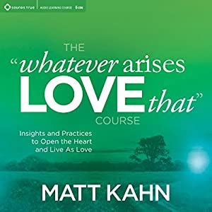 The 'Whatever Arises, Love That' Course Rede
