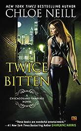 Twice Bitten (Chicagoland Vampires, Book 3): A Chicagoland Vampires Novel