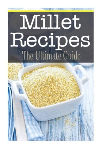 Millet Recipes: The Ultimate Guide by Bridgette Conners