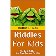 Riddles For Kids: The Best Riddles And Brain Teasers For Kids (riddles for teens, riddles for kids, riddles books, riddles and brain teasers for kids, riddles for smart kids, jokes for kids)