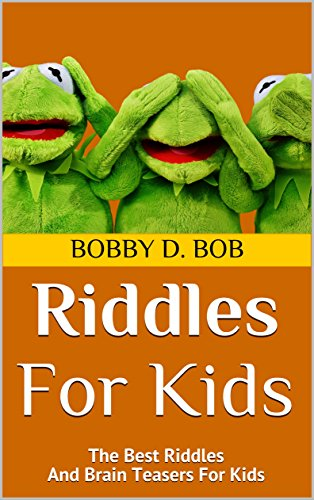 Riddles For Kids: The Best Riddles And Brain Teasers For Kids (riddles for teens, riddles for kids, riddles books, riddles and brain teasers for kids, riddles for smart kids, jokes for kids) -