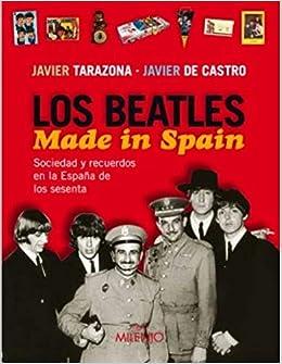 Los Beatles Made in Spain (Música): Amazon.es: Tarazona, Javier, de Castro, Javier, de Castro, Javier: Libros