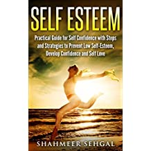 Self Esteem: Practical guide for self confidence with steps and strategies to prevent low self-esteem, develop confidence and self love