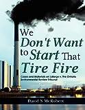 We Don't Want to Start That Tire Fire, David McRobert, 1470197219
