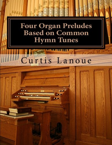 Four Organ Preludes Based on Common Hymn (Four Organ)