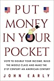 PUT MONEY IN YOUR POCKET: Vote to Double Your Income, Build the Middle Class and Make the 21st Century an American Century